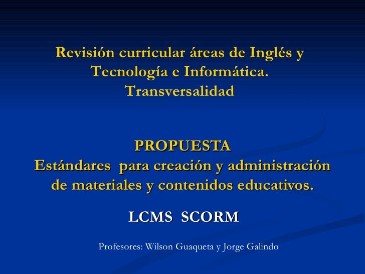 PROPUESTA Estándares  para creación y administración de materiales y contenidos educativos. LCMS  SCORM Revisión curricula...