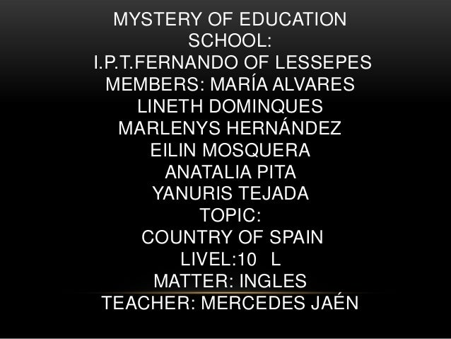MYSTERY OF EDUCATIONSCHOOL:I.P.T.FERNANDO OF LESSEPESMEMBERS: MARÍA ALVARESLINETH DOMINQUESMARLENYS HERNÁNDEZEILIN MOSQUER...