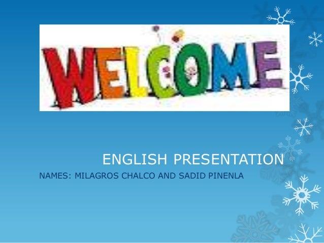 ENGLISH PRESENTATIONNAMES: MILAGROS CHALCO AND SADID PINENLA