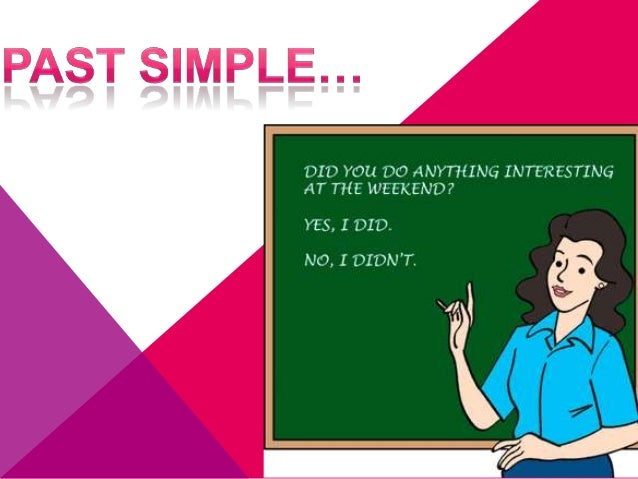 Question: Did + Subject + Verb + Complement?  Aswer: - Yes: Subject +Verb (Past)+ Complement - No: Subject + Didn't + Verb...