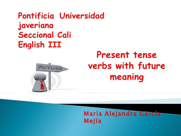 present tense verbs with future meaning. Black Bedroom Furniture Sets. Home Design Ideas