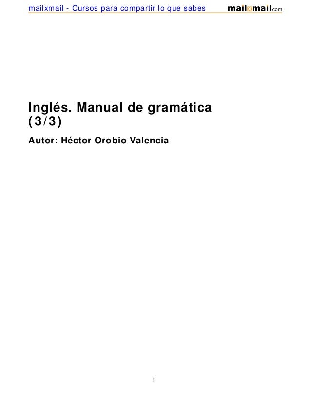 Inglés. Manual de gramática(3/3)Autor: Héctor Orobio Valencia1mailxmail - Cursos para compartir lo que sabes