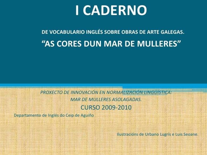 """I CADERNODE VOCABULARIO INGLÉS SOBRE OBRAS DE ARTE GALEGAS.""""AS CORES DUN MAR DE MULLERES""""<br />PROXECTO DE INNOVACIÓN EN N..."""
