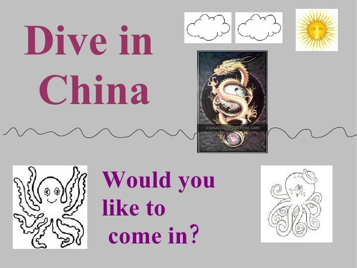 <ul>Dive in  China </ul><ul>Would you  like to come in? </ul>
