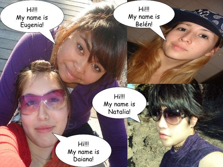Hi!!! My name is Eugenia! Hi!!! My name is Belén! Hi!!! My name is Daiana! Hi!!! My name is Natalia!