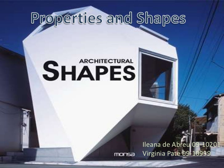 Properties and Shapes<br />Ileana de Abreu 09-10201 <br />Virginia Pate 09-10999<br />