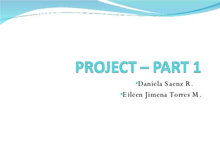 <ul><li>Daniela Saenz R. </li></ul><ul><li>Eileen Jimena Torres M. </li></ul>