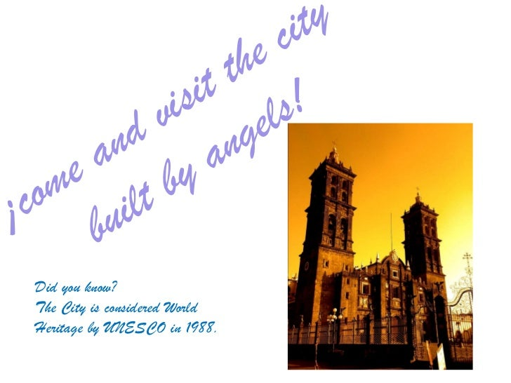 ¡come and visit the city built by angels! Did you know? The City is considered World Heritage by UNESCO in 1988.