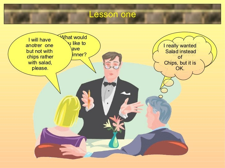 Lesson one What would  you like to have for dinner? I will have  anotrer  one  but not with  chips rather with salad, plea...