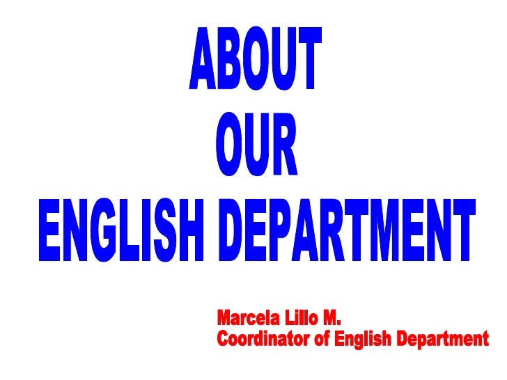 ABOUT OUR ENGLISH DEPARTMENT Marcela Lillo M. Coordinator of English Department