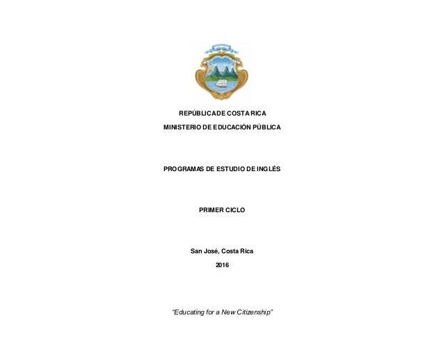 """2 """"Educating for a New Citizenship"""" REPÚBLICADE COSTARICA MINISTERIO DE EDUCACIÓN PÚBLICA PROGRAMAS DE ESTUDIO DE INGLÉS P..."""