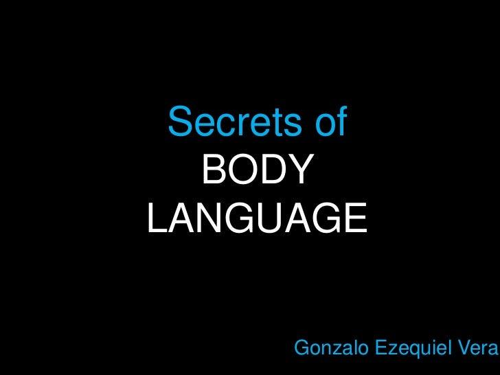 Secrets of<br />BODY LANGUAGE<br />Gonzalo Ezequiel Vera<br />