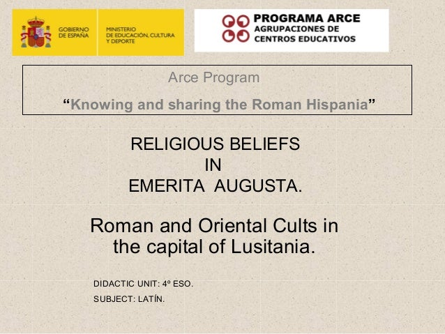 "Arce Program""Knowing and sharing the Roman Hispania""          RELIGIOUS BELIEFS                 IN          EMERITA AUGUST..."