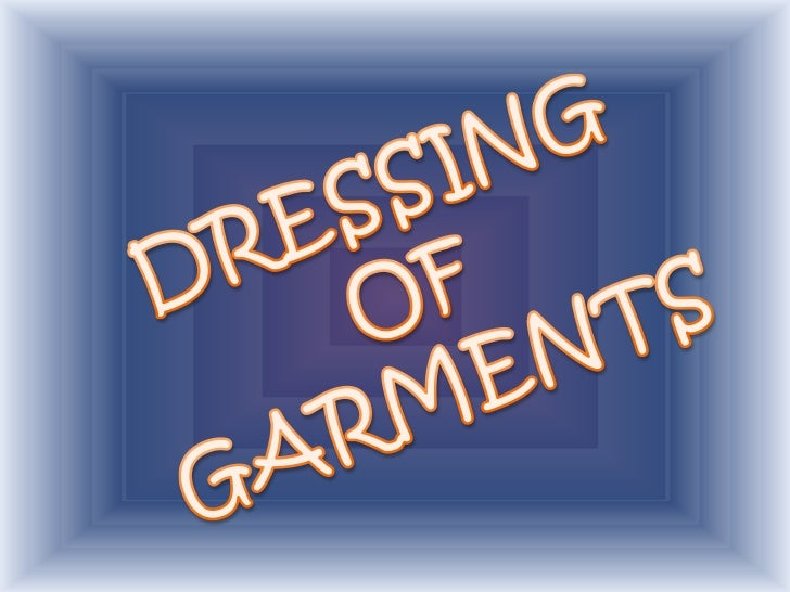 DRESSING OF GARMENTS<br />