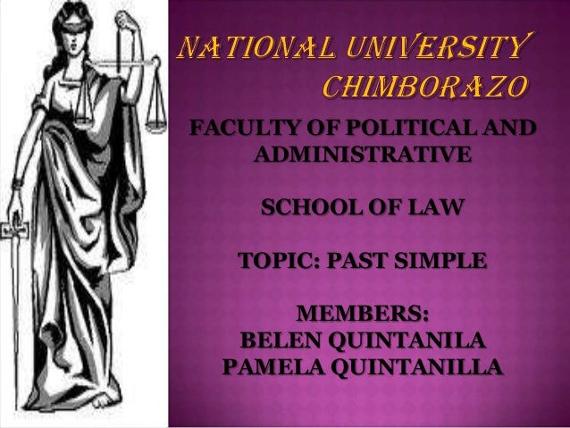 FACULTY OF POLITICAL AND ADMINISTRATIVE SCHOOL OF LAW TOPIC: PAST SIMPLE MEMBERS: BELEN QUINTANILA PAMELA QUINTANILLA