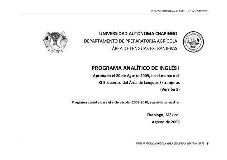 INGLES I. PROGRAMA ANALITICO V.5. AGOSTO 2009.                 UNIVERSIDAD AUTÓNOMA CHAPINGO       DEPARTAMENTO DE PREPARA...