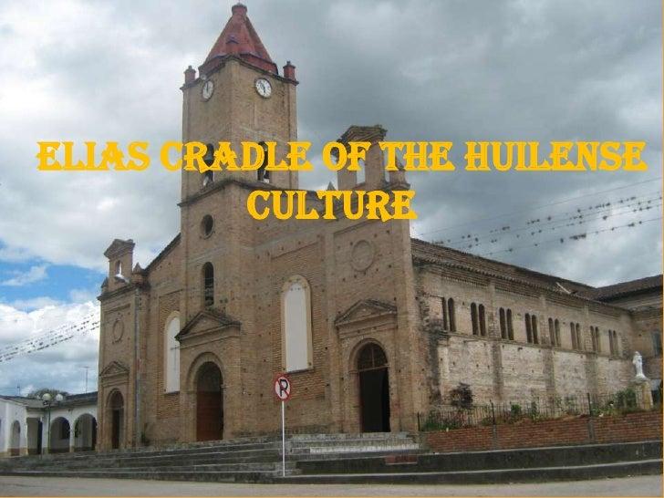 ELIAS CRADLE OF THE HuILENSE          CULTURE