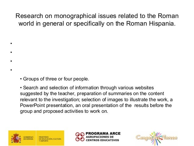 Research on monographical issues related to the Roman   world in general or specifically on the Roman Hispania.• Level: 1º...