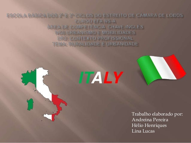 ITALY Trabalho elaborado por: Andreina Pereira Hélio Henriques Lina Lucas