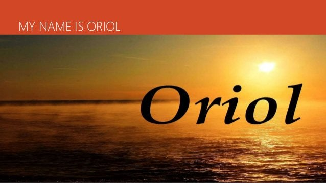 MY NAME IS ORIOL
