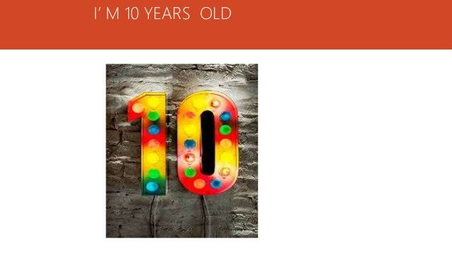 I' M 10 YEARS OLD