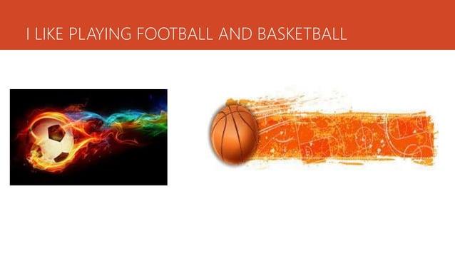 I LIKE PLAYING FOOTBALL AND BASKETBALL