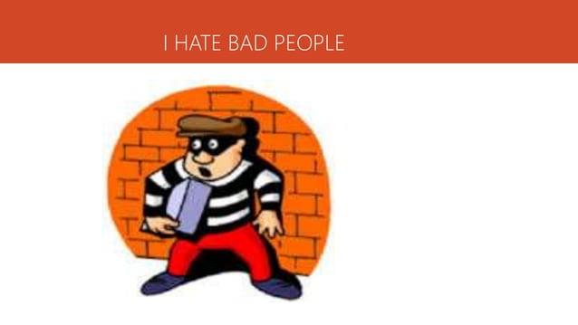 I HATE BAD PEOPLE