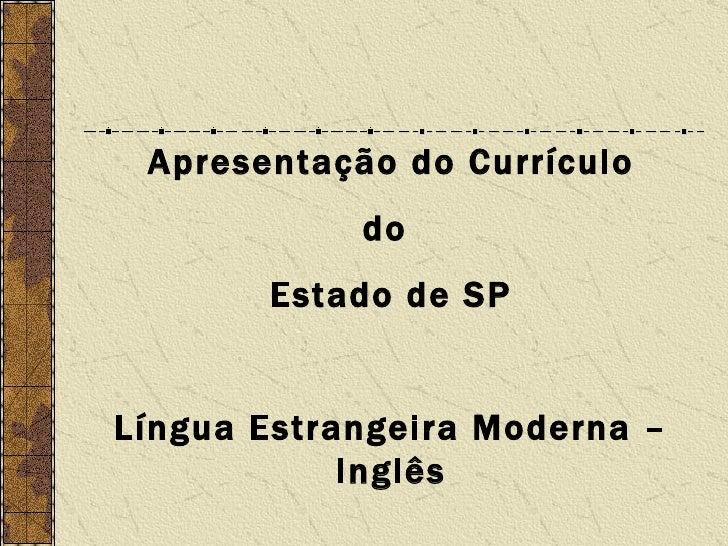 Apresentação do Currículo do  Estado de SP Língua Estrangeira Moderna – Inglês