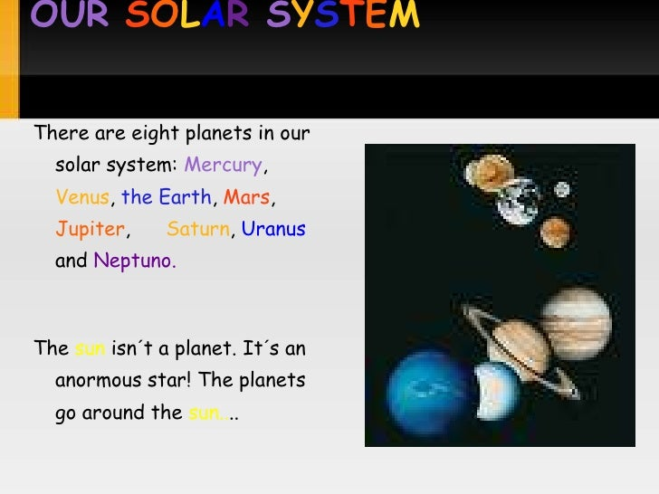OUR SOLAR SYSTEM   There are eight planets in our   solar system: Mercury,   Venus, the Earth, Mars,   Jupiter,     Saturn...
