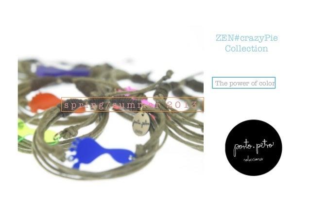 ZEN#crazyPie Collection The power of color s p r i n g / s u m m e r 2 0 1 3