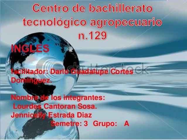 facilitador: Dario Guadalupe CortesDominguez.Nombre de los integrantes:Lourdes Cantoran Sosa.Jennicelly Estrada Diaz      ...