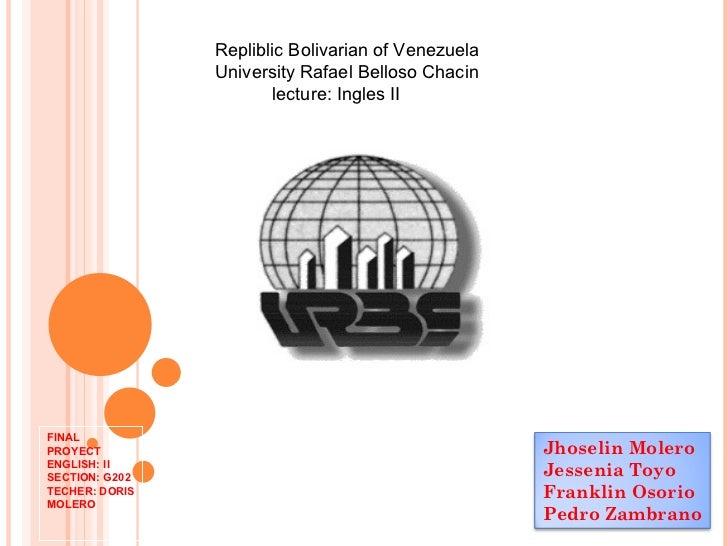 FINAL PROYECT ENGLISH: II SECTION: G202 TECHER: DORIS MOLERO Repliblic Bolivarian of Venezuela University Rafael Belloso C...
