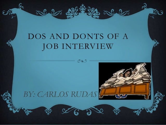 DOS AND DONTS OF AJOB INTERVIEWBY: CARLOS RUDAS