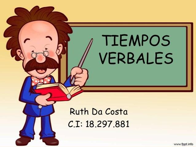 TIEMPOS       VERBALESRuth Da CostaC.I: 18.297.881