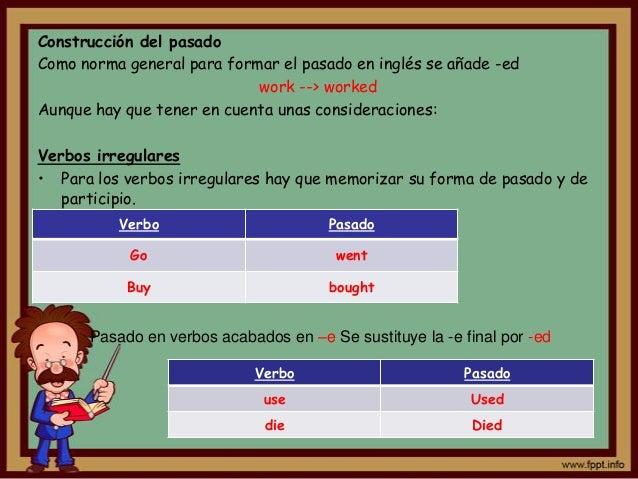 Construcción del pasadoComo norma general para formar el pasado en inglés se añade -ed                            work -->...