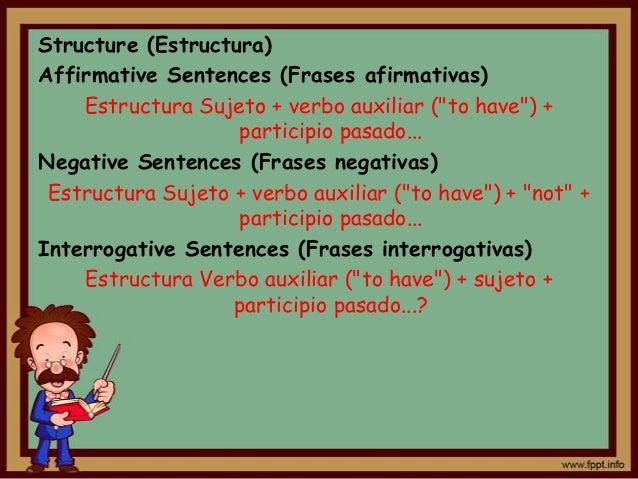 "Structure (Estructura)Affirmative Sentences (Frases afirmativas)    Estructura Sujeto + verbo auxiliar (""to have"") +      ..."