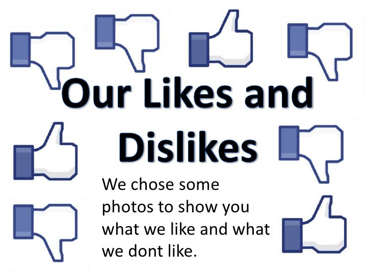 We chose somephotos to show youwhat we like and whatwe dont like.