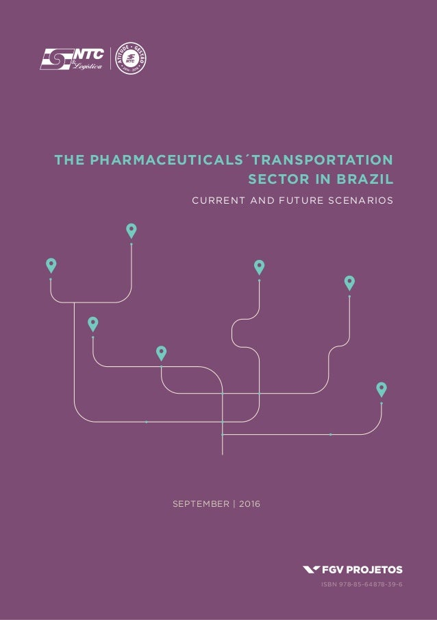 THE PHARMACEUTICALS´TRANSPORTATION SECTOR IN BRAZIL CURRENT AND FUTURE SCENARIOS JULY | 2016SEPTEMBER | 2016 isbn 978-85-6...