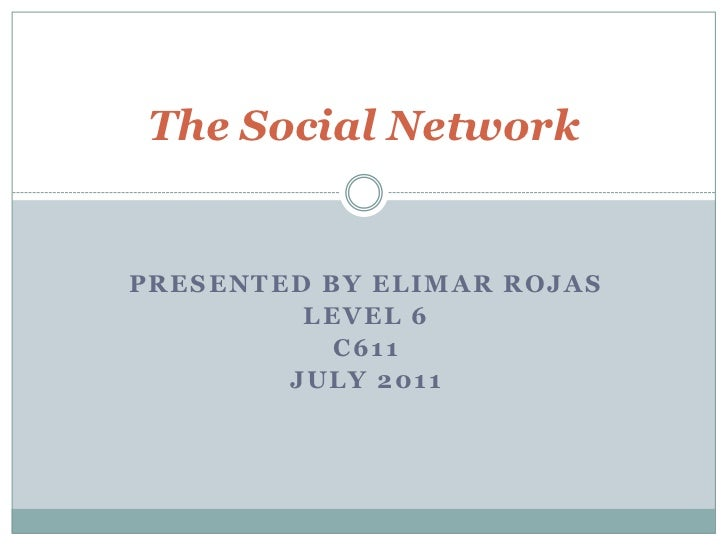 The Social Network<br />Presented by Elimar Rojas<br />Level 6 <br />C611<br />July 2011<br />