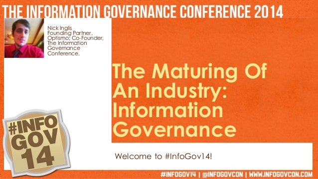Nick Inglis  Founding Partner,  Optismo; Co-Founder,  The Information  Governance  Conference.  The Maturing Of  An Indust...