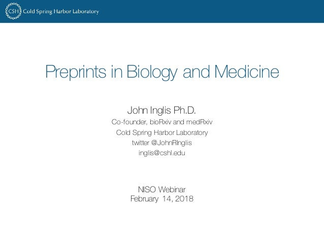 Preprints in Biology and Medicine John Inglis Ph.D. Co-founder, bioRxiv and medRxiv Cold Spring Harbor Laboratory twitter ...
