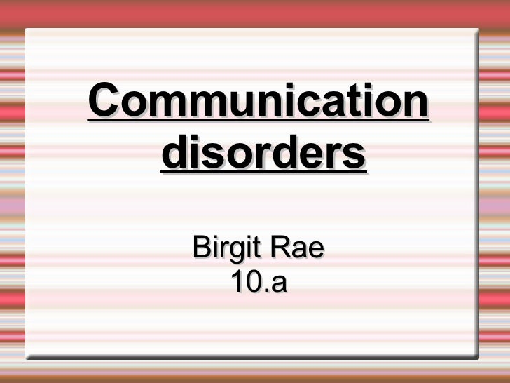 Communication disorders Birgit Rae 10.a