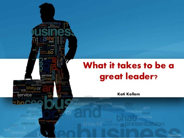 what it takes to be a good leader Leadership article - what makes a good leader - it goes without saying that good leadership is crucial to any successful business but, what makes a good leader and how can someone develop himself or herself into a good leader if they are not one to begin with the answer is that there are many factors that contribute to good.