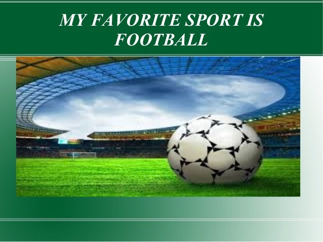 essay about football is my favourite sport Essays on my favourite sport my favourite sport search search results favourite sports cricket what is your favorite sport give two or three reason many sport.