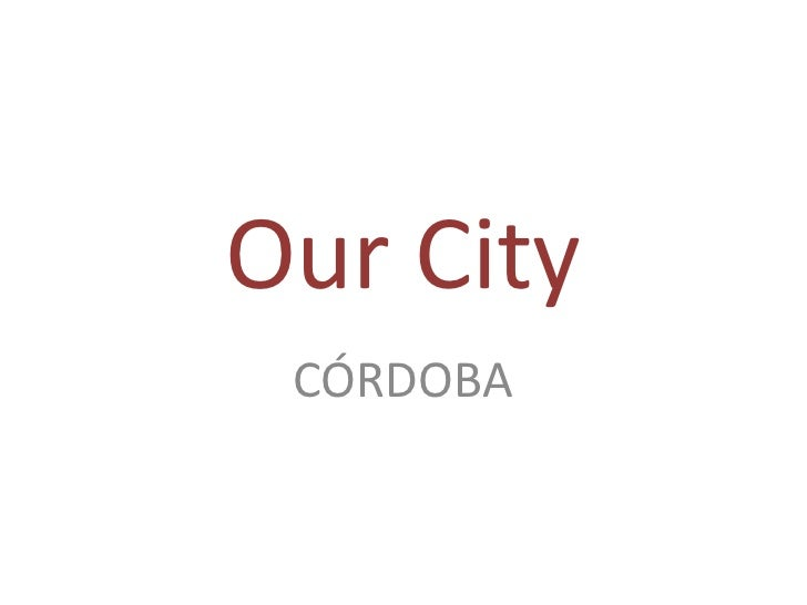 Our City<br />CÓRDOBA<br />