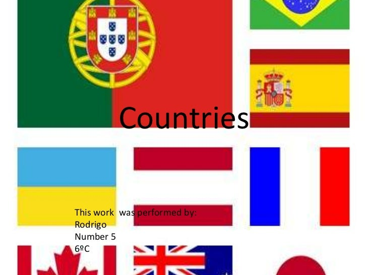 Countries<br />This work  was performed by:<br />Rodrigo<br />Number 5<br />6ºC<br />
