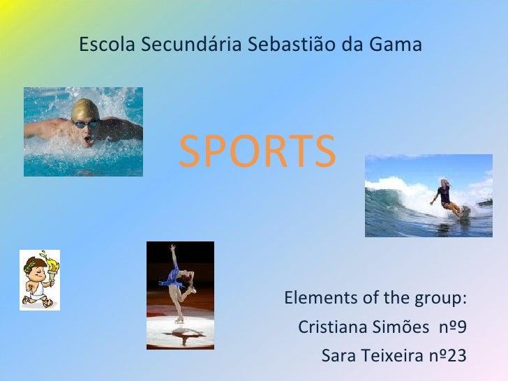 Escola Secundária Sebastião da Gama SPORTS Elements of the group: Cristiana Simões  nº9 Sara Teixeira nº23