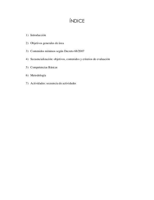 ÍNDICE 1) Introducción 2) Objetivos generales de área 3) Contenidos mínimos según Decreto 68/2007 4) Secuencialización: ob...