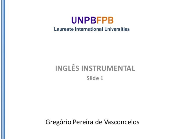 UNPBFPB  Laureate International Universities   INGLÊS INSTRUMENTAL                 Slide 1Gregório Pereira de Vasconcelos