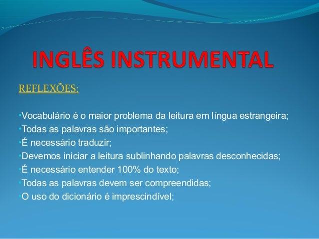 REFLEXÕES: •Vocabulário é o maior problema da leitura em língua estrangeira; •Todas as palavras são importantes; •É necess...